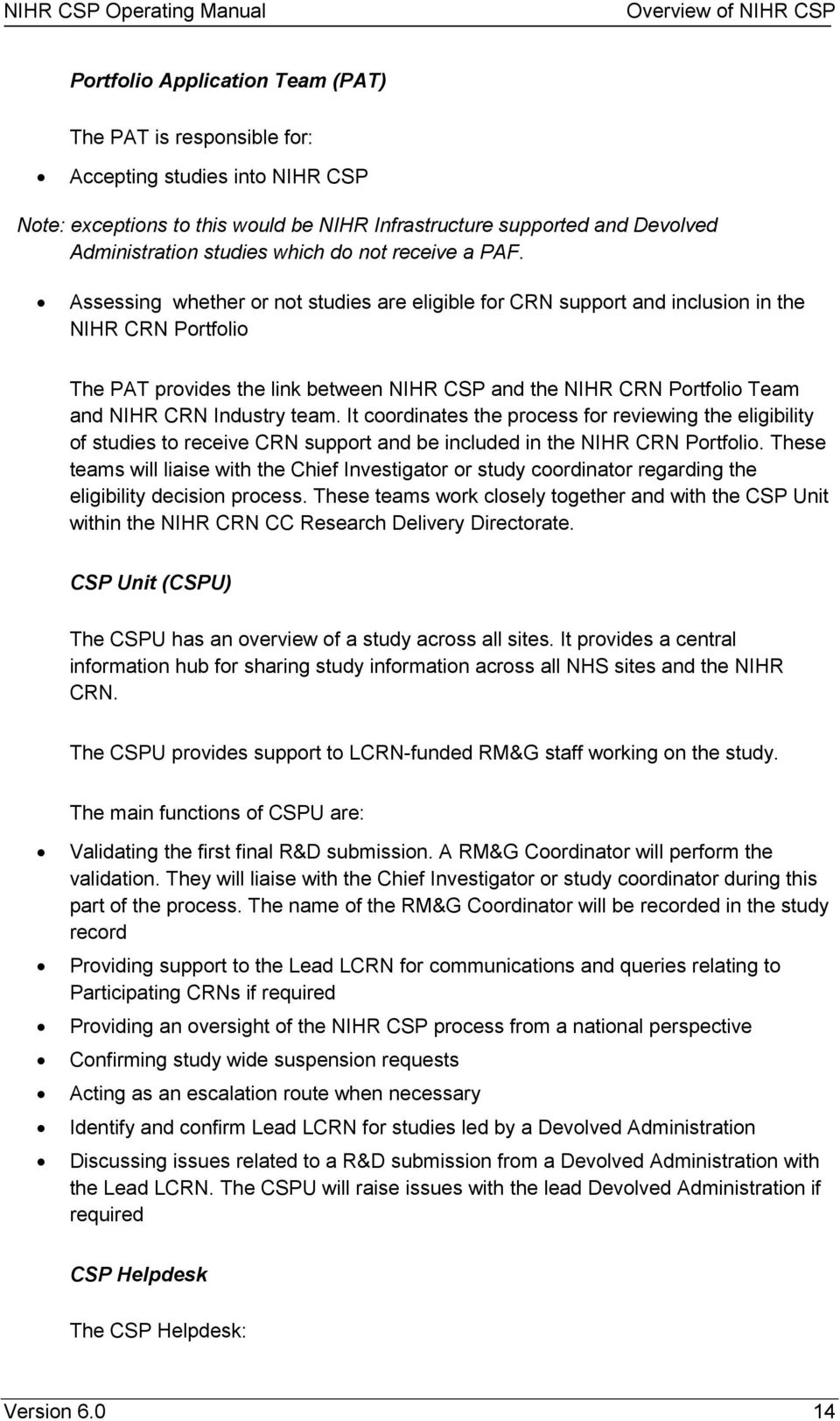 Assessing whether or not studies are eligible for CRN support and inclusion in the NIHR CRN Portfolio The PAT provides the link between NIHR CSP and the NIHR CRN Portfolio Team and NIHR CRN Industry