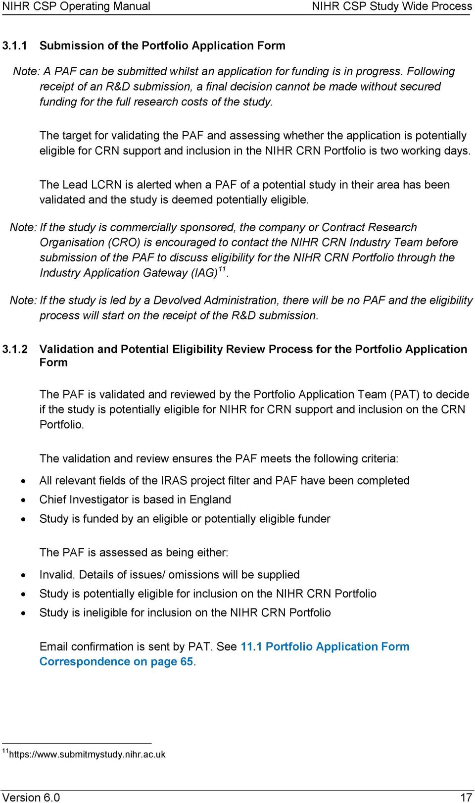The target for validating the PAF and assessing whether the application is potentially eligible for CRN support and inclusion in the NIHR CRN Portfolio is two working days.
