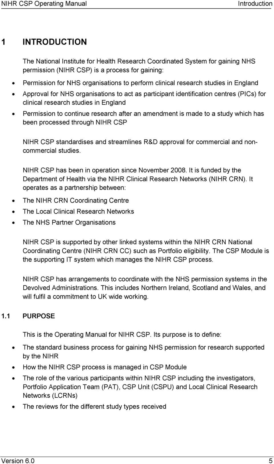 continue research after an amendment is made to a study which has been processed through NIHR CSP NIHR CSP standardises and streamlines R&D approval for commercial and noncommercial studies.