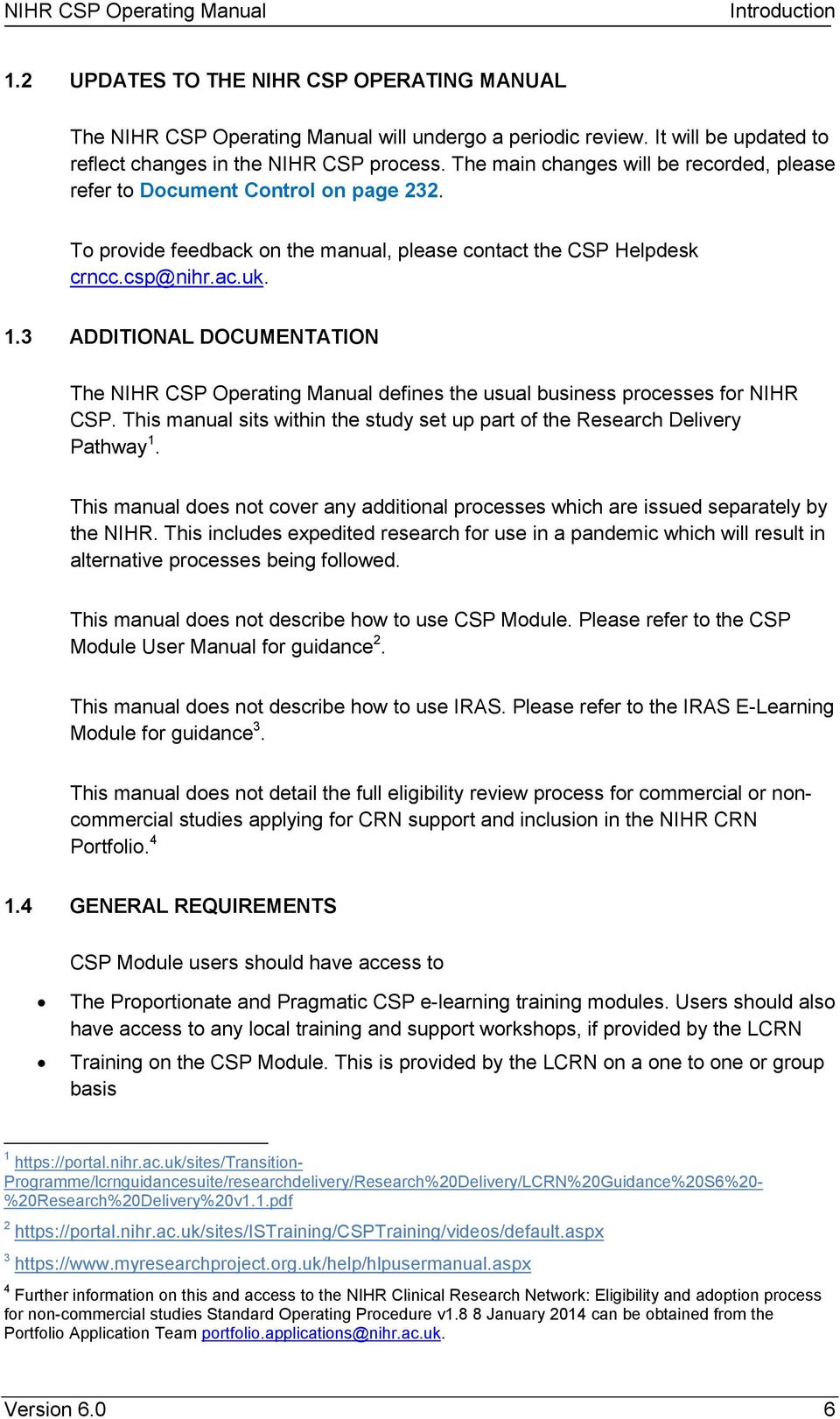To provide feedback on the manual, please contact the CSP Helpdesk crncc.csp@nihr.ac.uk. 1.3 ADDITIONAL DOCUMENTATION The NIHR CSP Operating Manual defines the usual business processes for NIHR CSP.