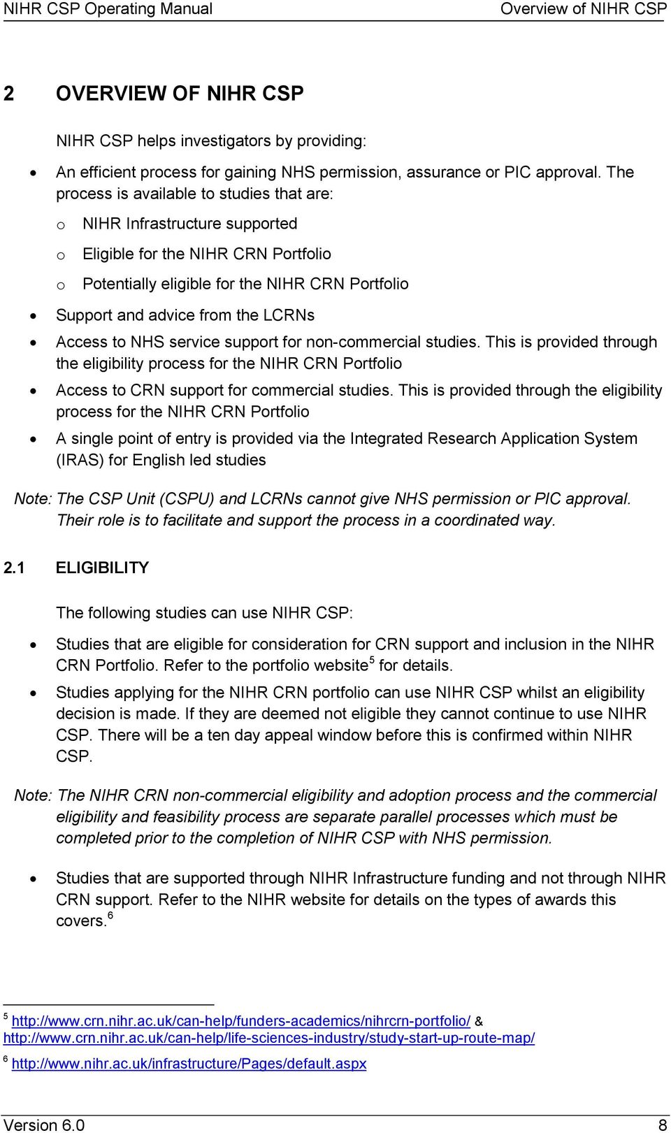 Access to NHS service support for non-commercial studies. This is provided through the eligibility process for the NIHR CRN Portfolio Access to CRN support for commercial studies.