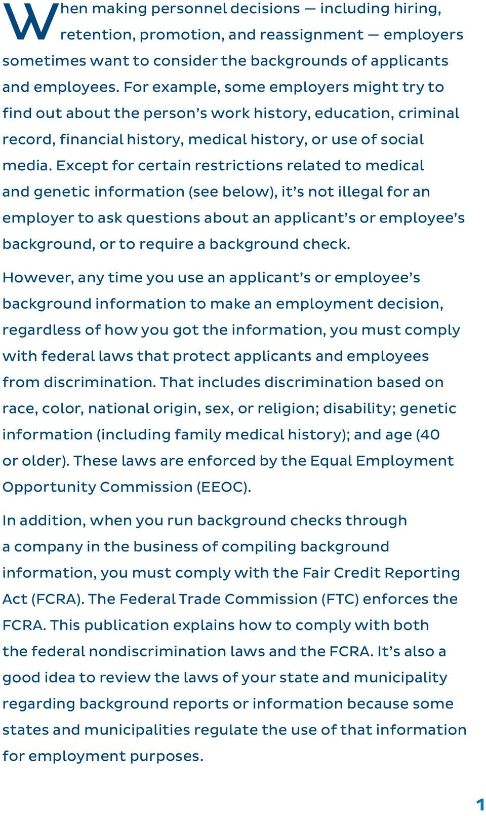 Except for certain restrictions related to medical and genetic information (see below), it s not illegal for an employer to ask questions about an applicant s or employee s background, or to require