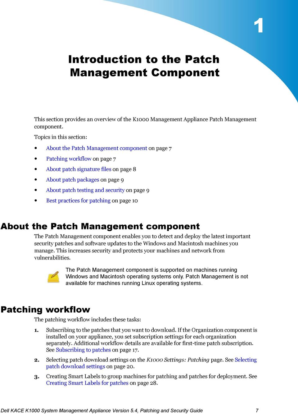 security on page 9 Best practices for patching on page 10 About the Patch Management component The Patch Management component enables you to detect and deploy the latest important security patches