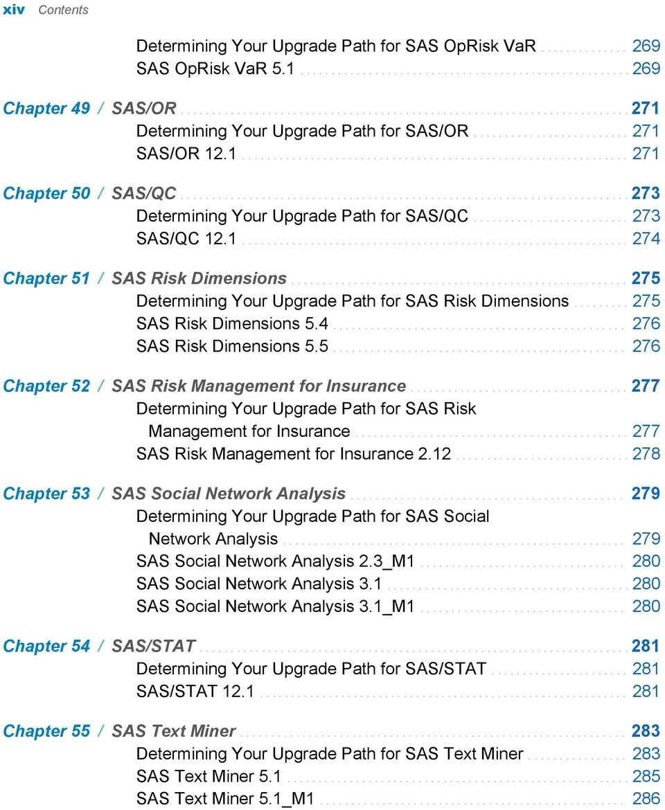 ....................................................................... 273 Determining Your Upgrade Path for SAS/QC......................... 273 SAS/QC 12.1.............................................................. 274 Chapter 51 / SAS Risk Dimensions.