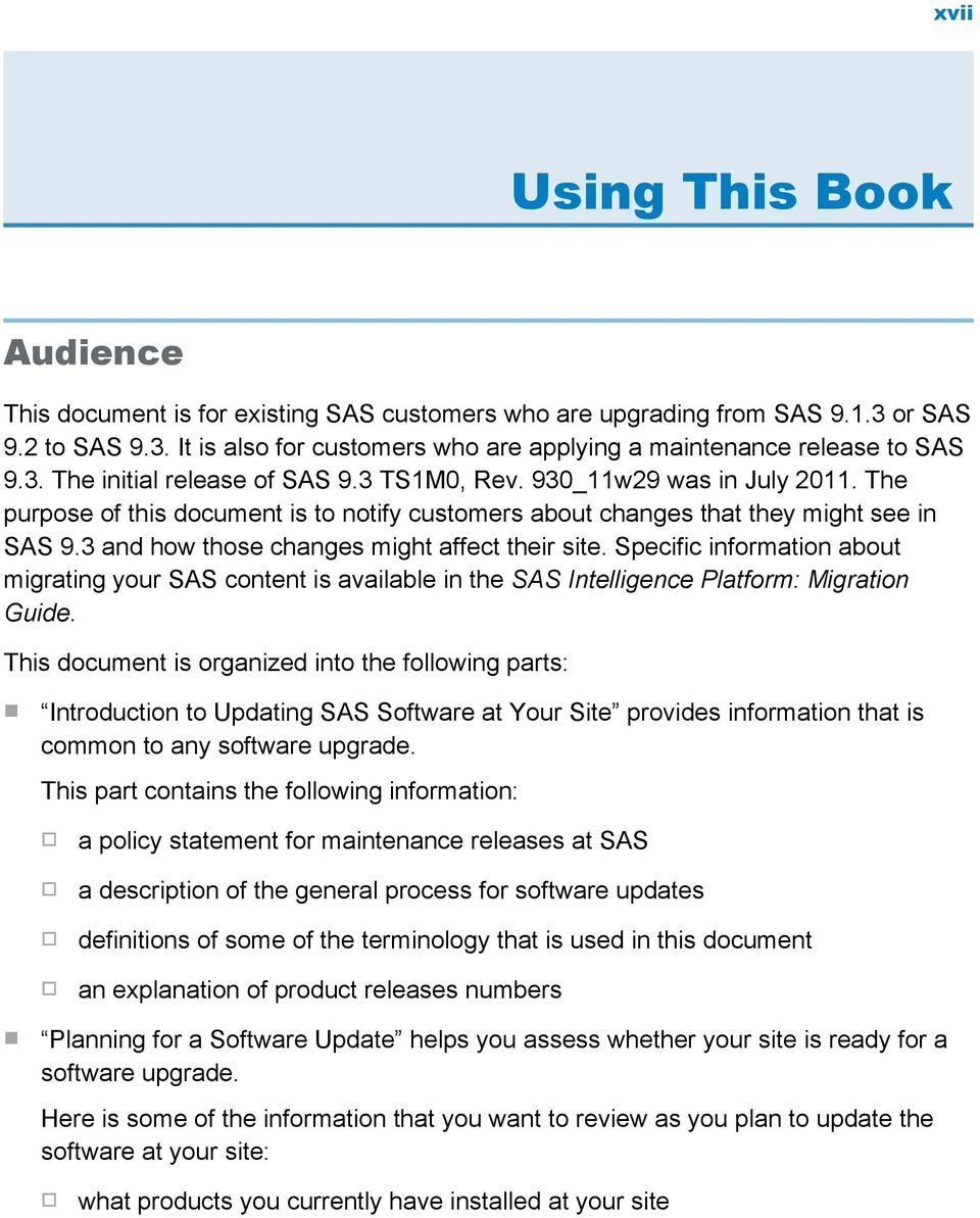3 and how those changes might affect their site. Specific information about migrating your SAS content is available in the SAS Intelligence Platform: Migration Guide.