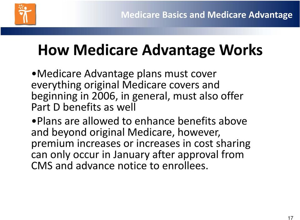 allowed to enhance benefits above and beyond original Medicare, however, premium increases or