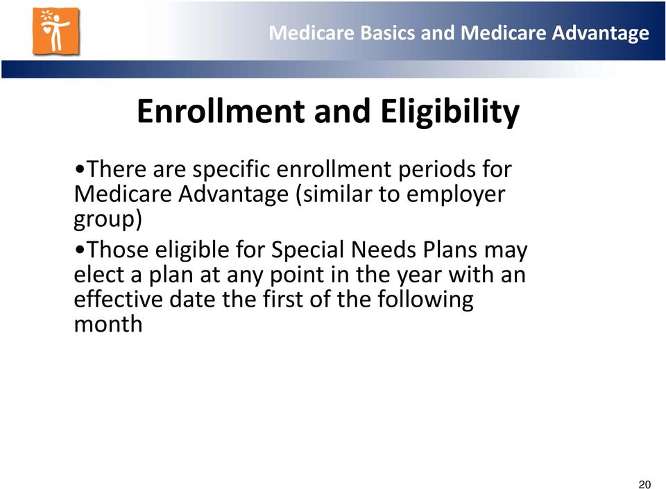 Those eligible for Special Needs Plans may elect a plan at any