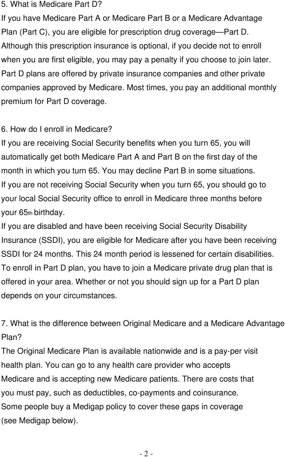 Part D plans are offered by private insurance companies and other private companies approved by Medicare. Most times, you pay an additional monthly premium for Part D coverage. 6.