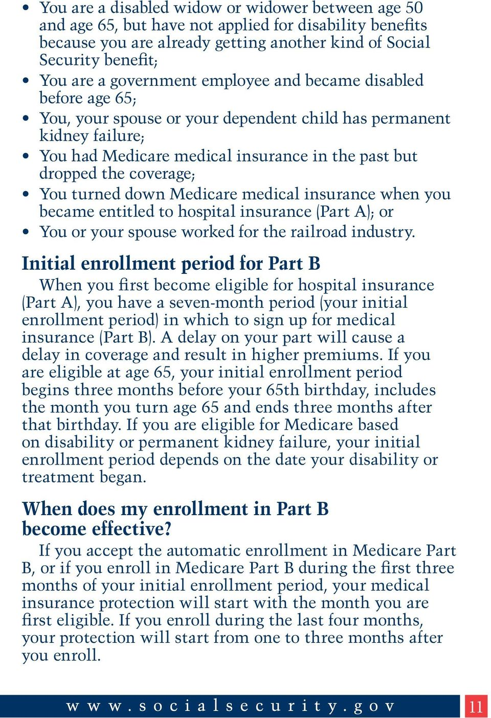 You turned down Medicare medical insurance when you became entitled to hospital insurance (Part A); or You or your spouse worked for the railroad industry.