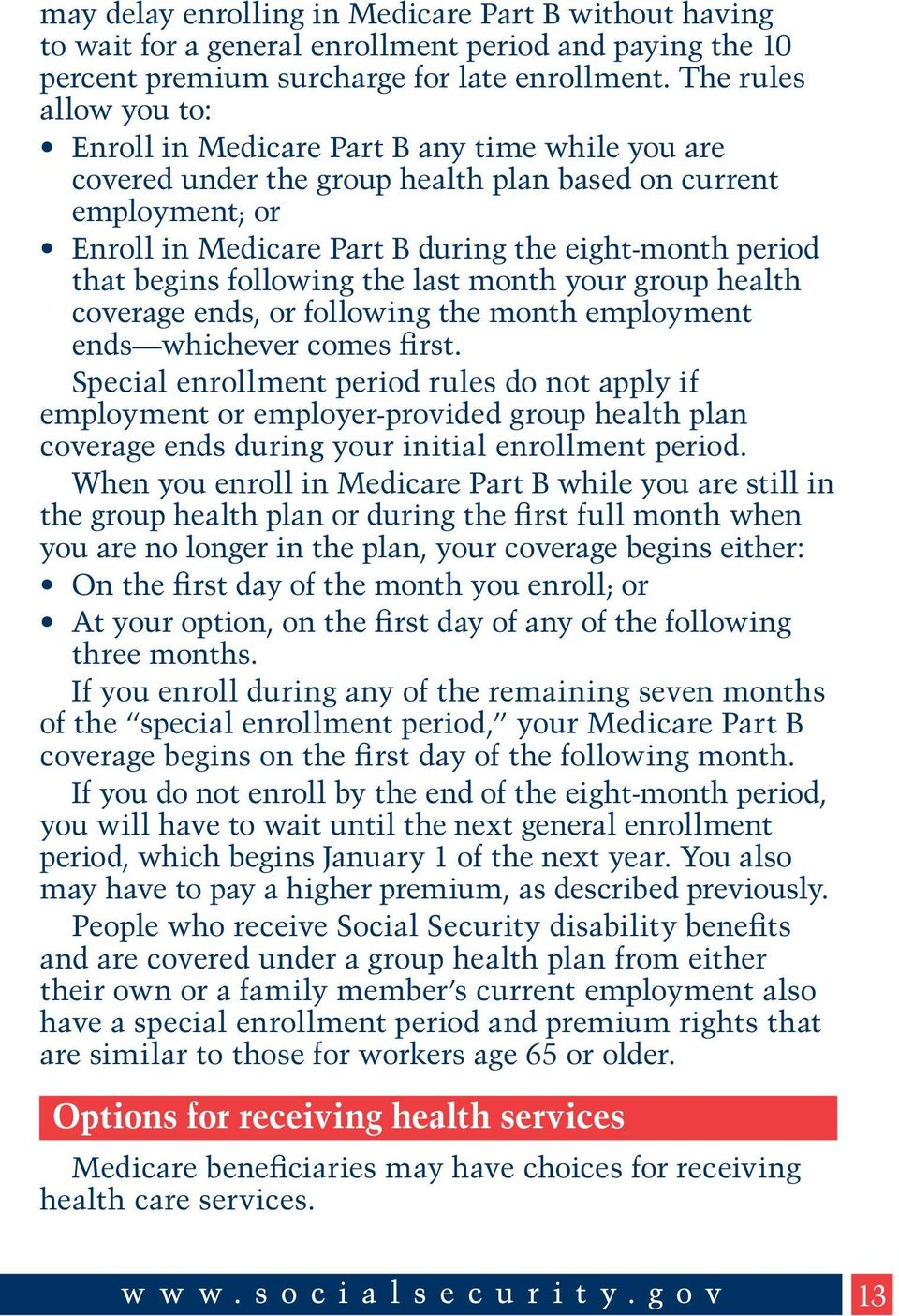 that begins following the last month your group health coverage ends, or following the month employment ends whichever comes first.