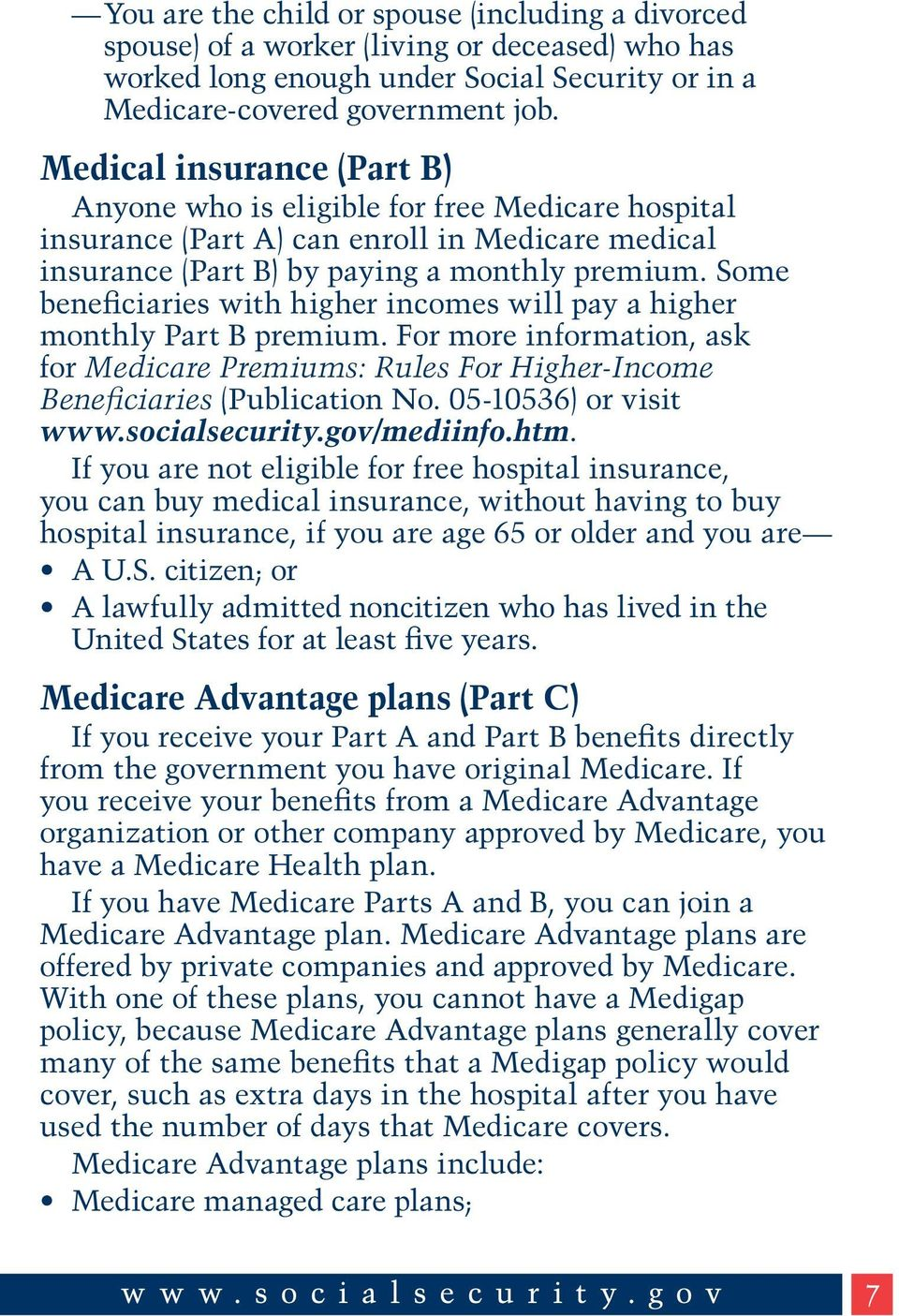 Some beneficiaries with higher incomes will pay a higher monthly Part B premium. For more information, ask for Medicare Premiums: Rules For Higher-Income Beneficiaries (Publication No.
