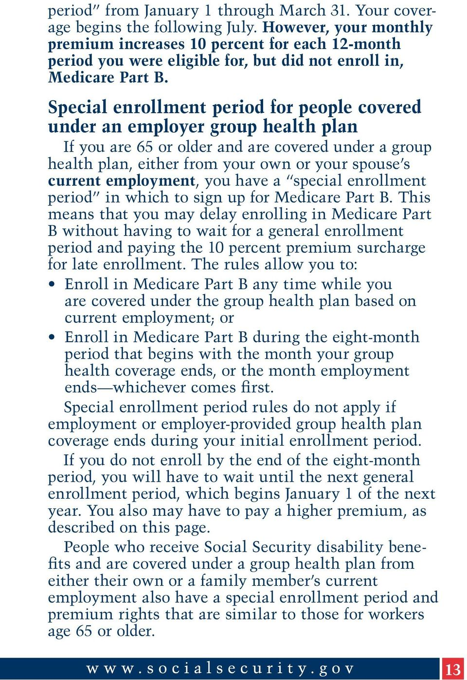 Special enrollment period for people covered under an employer group health plan If you are 65 or older and are covered under a group health plan, either from your own or your spouse s current