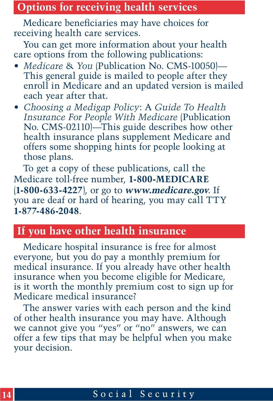 CMS-10050) This general guide is mailed to people after they enroll in Medicare and an updated version is mailed each year after that.