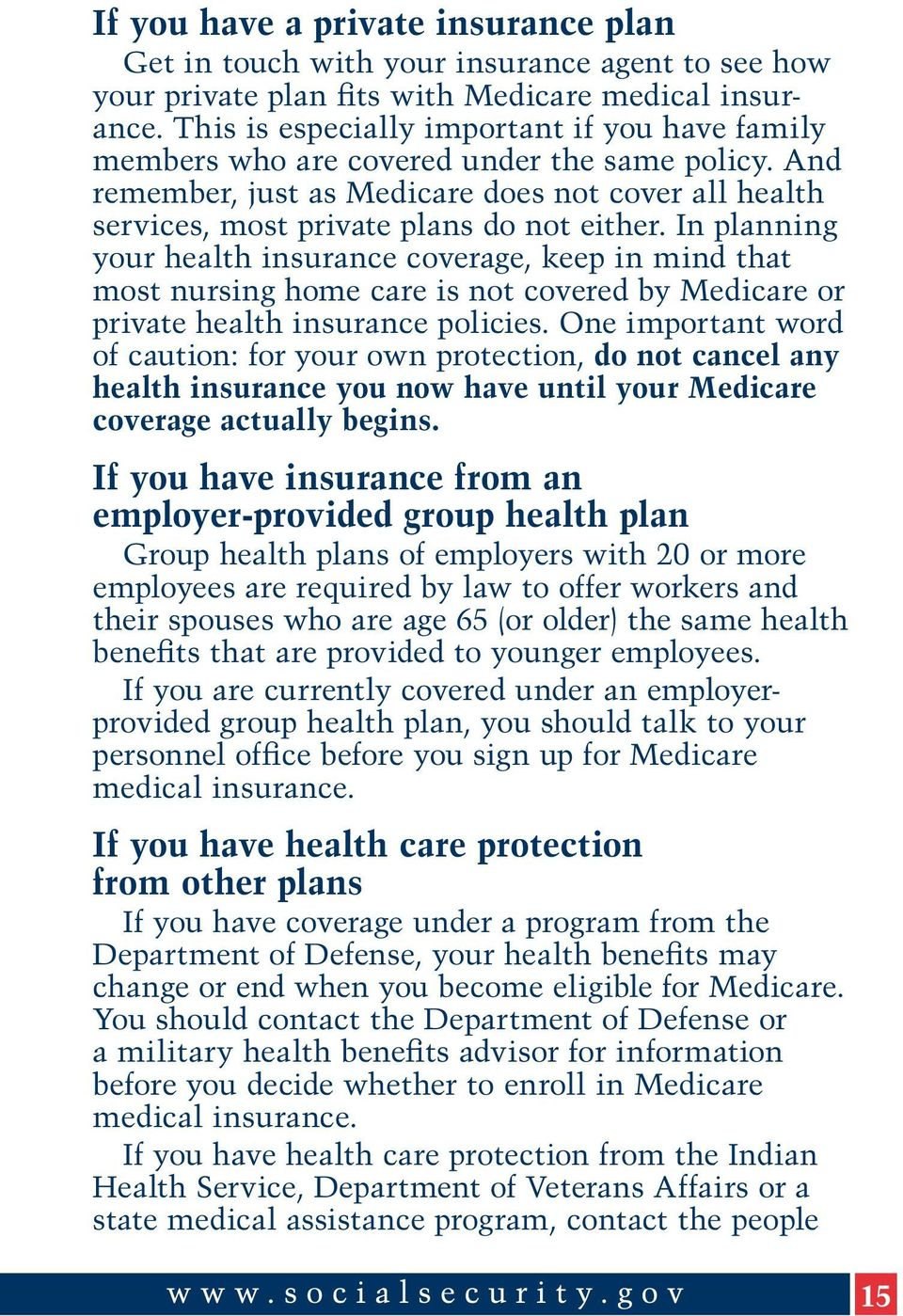 In planning your health insurance coverage, keep in mind that most nursing home care is not covered by Medicare or private health insurance policies.