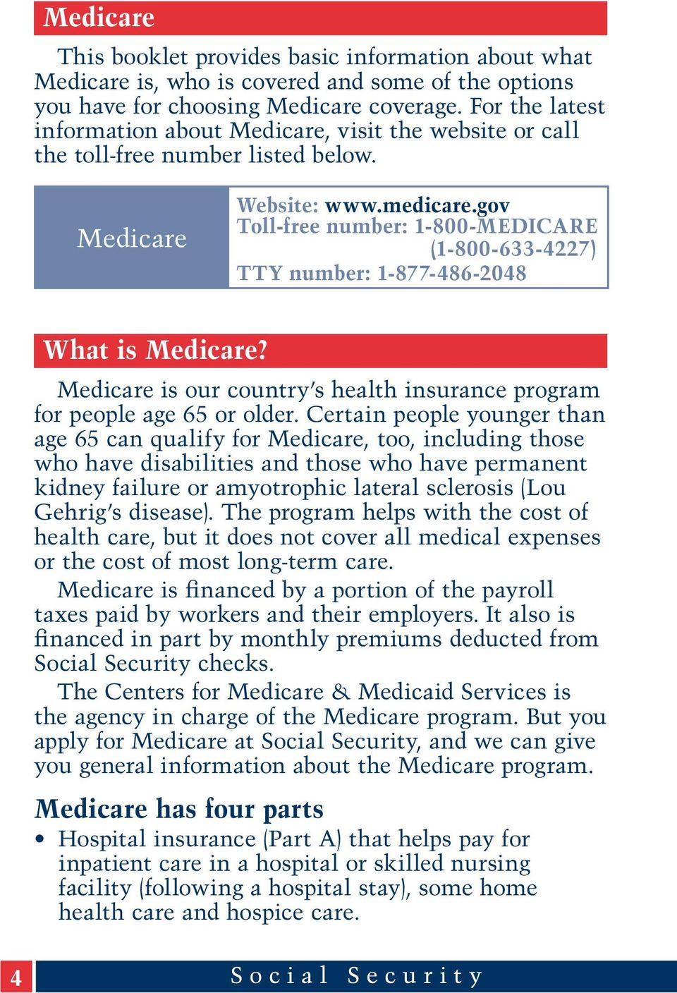 gov Toll-free number: 1-800-MEDICARE (1-800-633-4227) TTY number: 1-877-486-2048 What is Medicare? Medicare is our country s health insurance program for people age 65 or older.