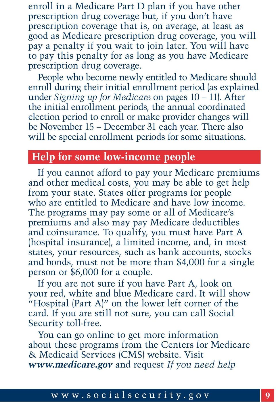 People who become newly entitled to Medicare should enroll during their initial enrollment period (as explained under Signing up for Medicare on pages 10 11).