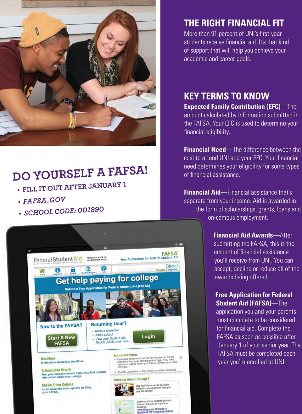 FILL IT OUT AFTER JANUARY 1 FAFSA.GOV SCHOOL CODE: 001890 Financial Need The difference between the cost to attend UNI and your EFC.