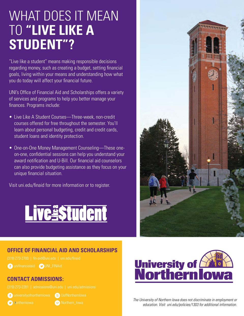 affect your financial future. UNI s Office of Financial Aid and Scholarships offers a variety of services and programs to help you better manage your finances.