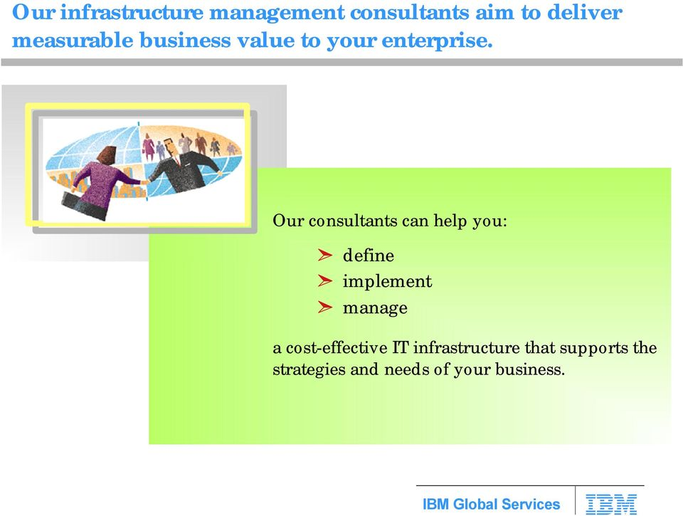 Our consultants can help you: define implement manage a