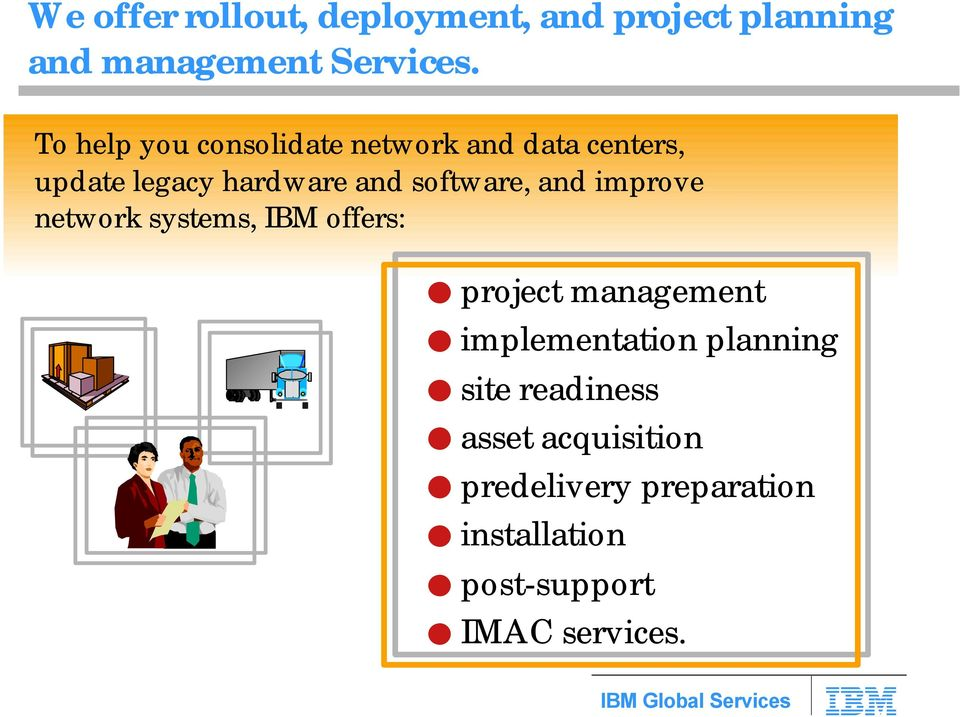 software, and improve network systems, IBM offers: project management implementation