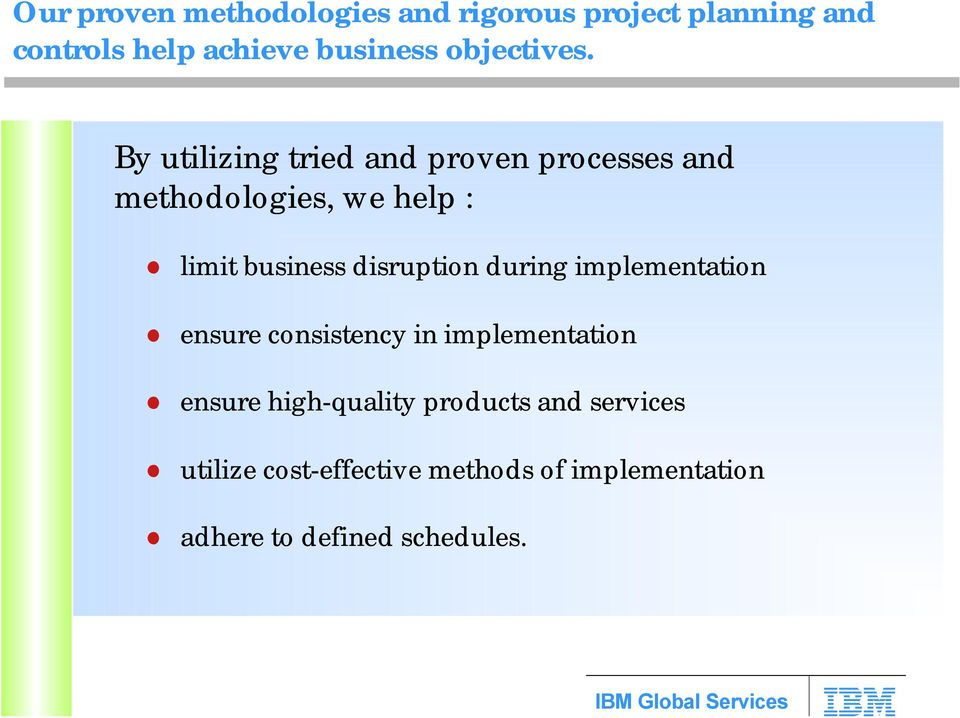 By utilizing tried and proven processes and methodologies, we help : limit business