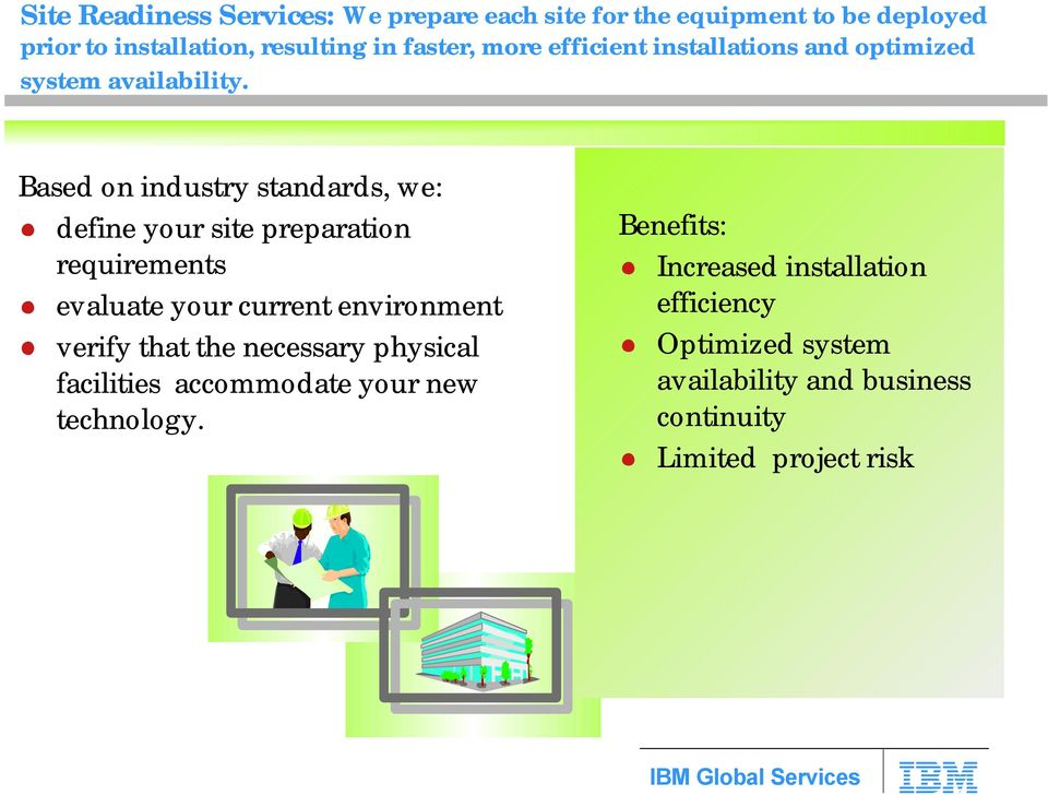 Based on industry standards, we: define your site preparation requirements evaluate your current environment verify that