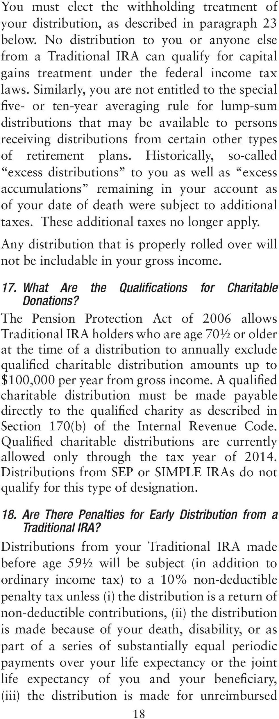 Similarly, you are not entitled to the special five- or ten-year averaging rule for lump-sum distributions that may be available to persons receiving distributions from certain other types of