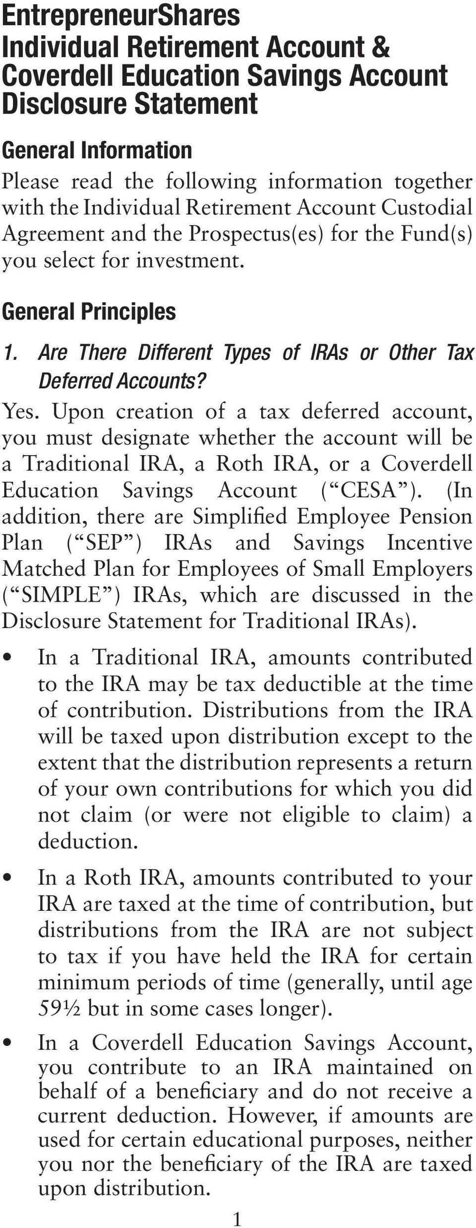 Upon creation of a tax deferred account, you must designate whether the account will be a Traditional IRA, a Roth IRA, or a Coverdell Education Savings Account ( CESA ).