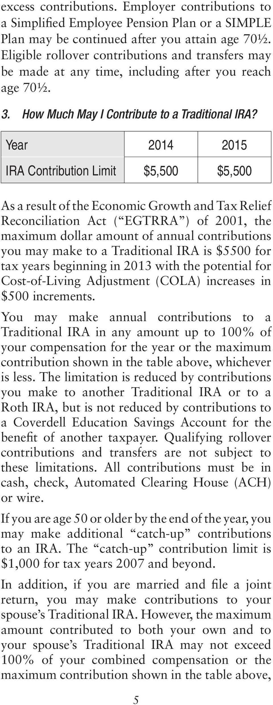 Year 2014 2015 IRA Contribution Limit $5,500 $5,500 As a result of the Economic Growth and Tax Relief Reconciliation Act ( EGTRRA ) of 2001, the maximum dollar amount of annual contributions you may