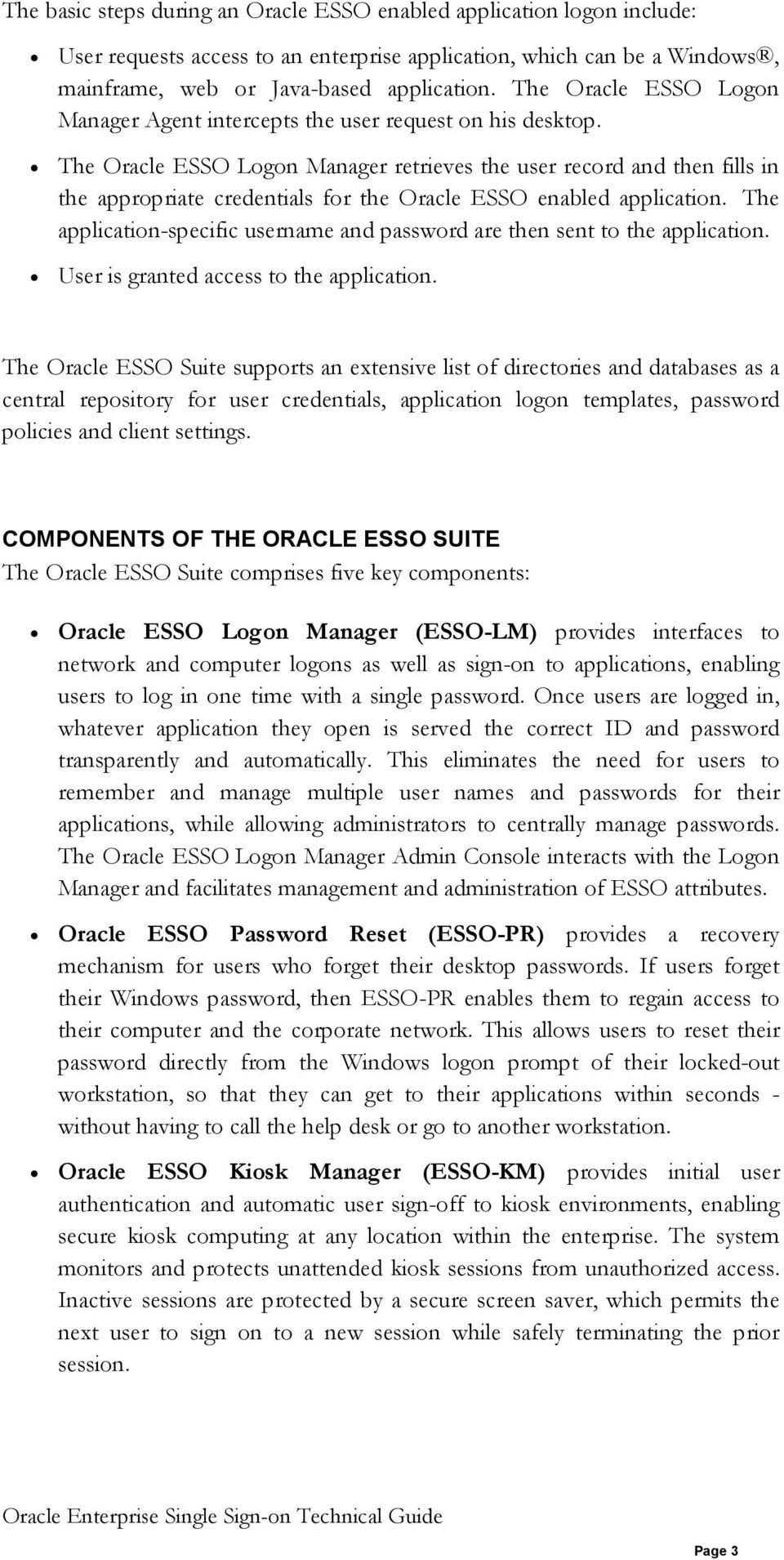 The Oracle ESSO Logon Manager retrieves the user record and then fills in the appropriate credentials for the Oracle ESSO enabled application.