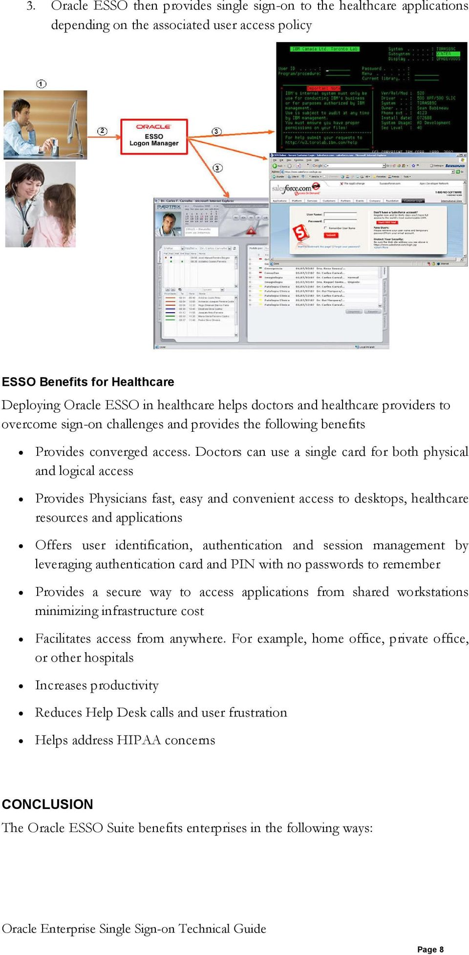Doctors can use a single card for both physical and logical access Provides Physicians fast, easy and convenient access to desktops, healthcare resources and applications Offers user identification,