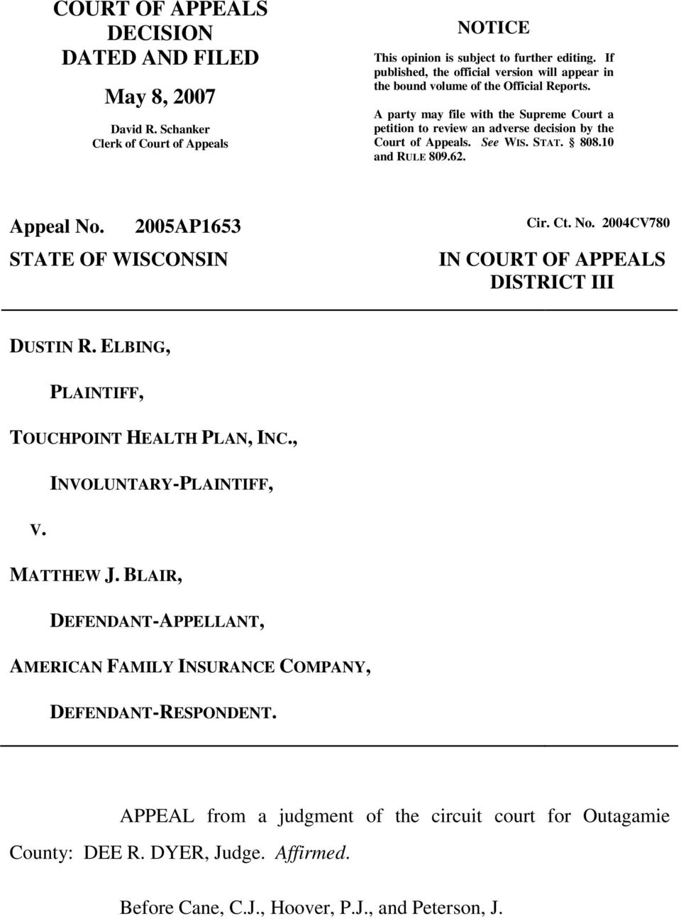 See WIS. STAT. 808.10 and RULE 809.62. Appeal No. 2005AP1653 Cir. Ct. No. 2004CV780 STATE OF WISCONSIN IN COURT OF APPEALS DISTRICT III DUSTIN R. ELBING, PLAINTIFF, TOUCHPOINT HEALTH PLAN, INC.