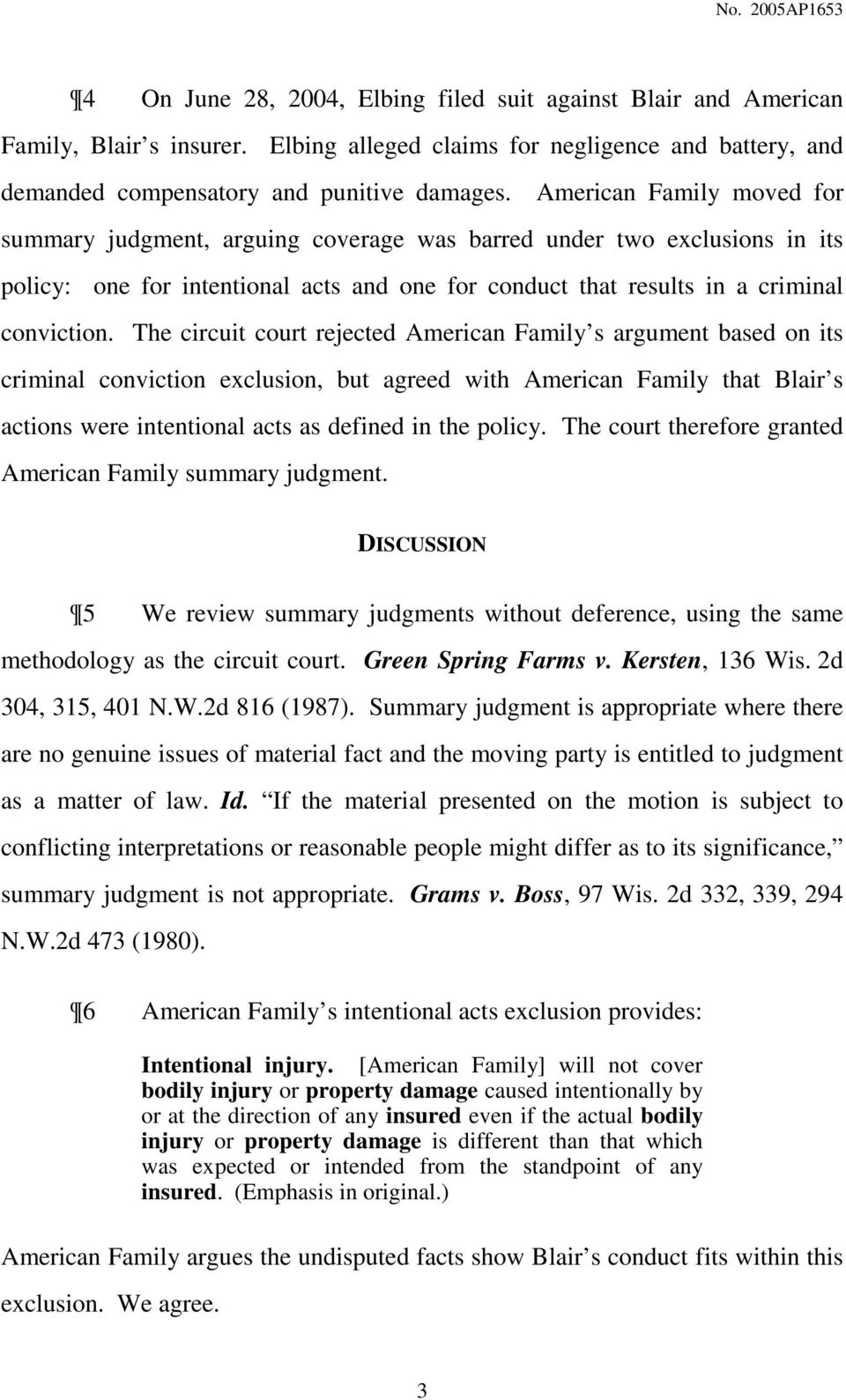The circuit court rejected American Family s argument based on its criminal conviction exclusion, but agreed with American Family that Blair s actions were intentional acts as defined in the policy.