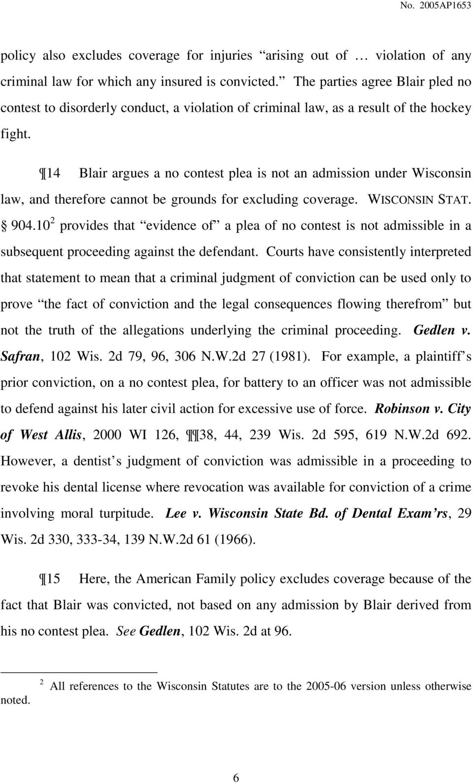 14 Blair argues a no contest plea is not an admission under Wisconsin law, and therefore cannot be grounds for excluding coverage. WISCONSIN STAT. 904.