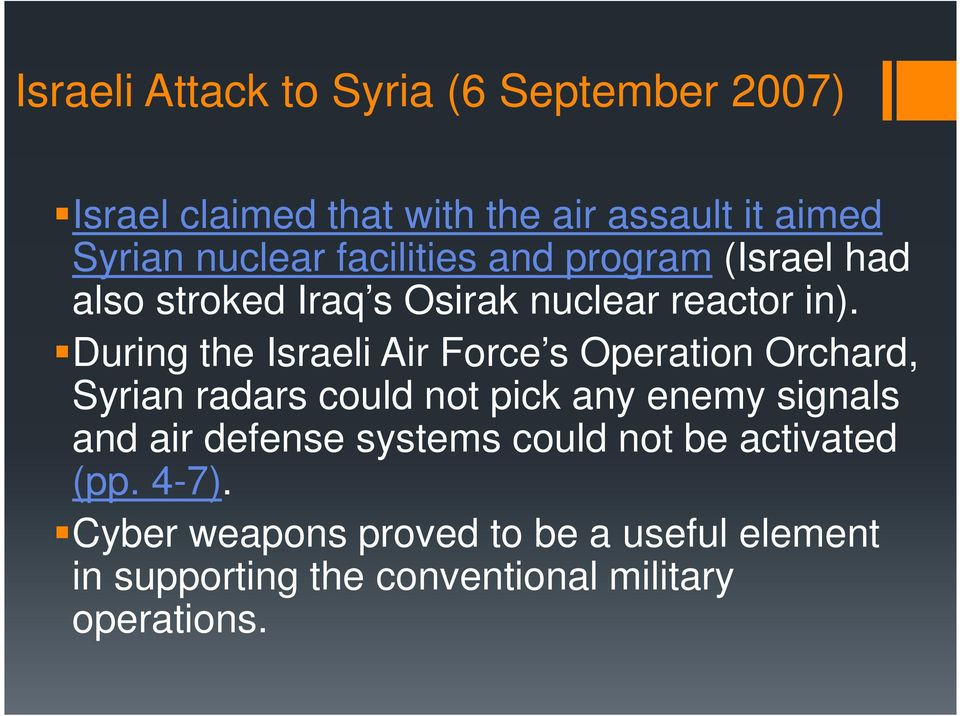 During the Israeli Air Force s Operation Orchard, Syrian radars could not pick any enemy signals and air