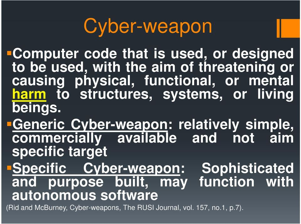 Generic Cyber-weapon: relatively simple, commercially available and not aim specific target Specific