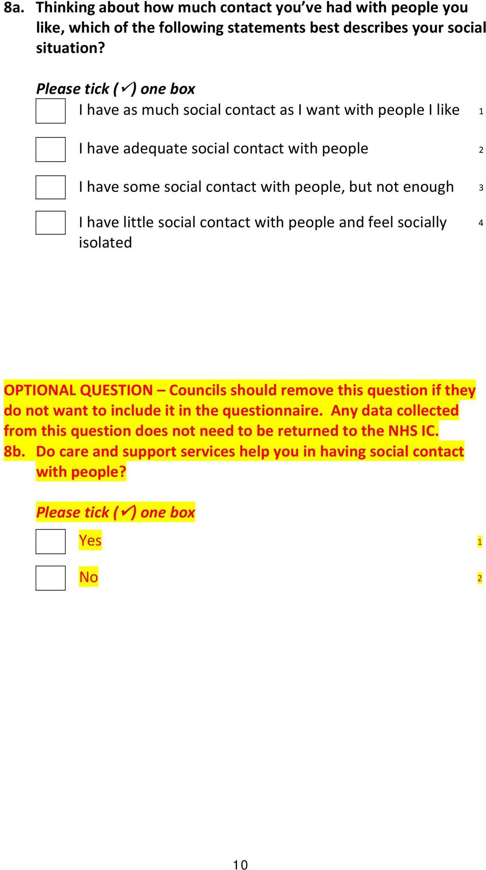 have little social contact with people and feel socially isolated 4 OPTIONAL QUESTION Councils should remove this question if they do not want to include it in the