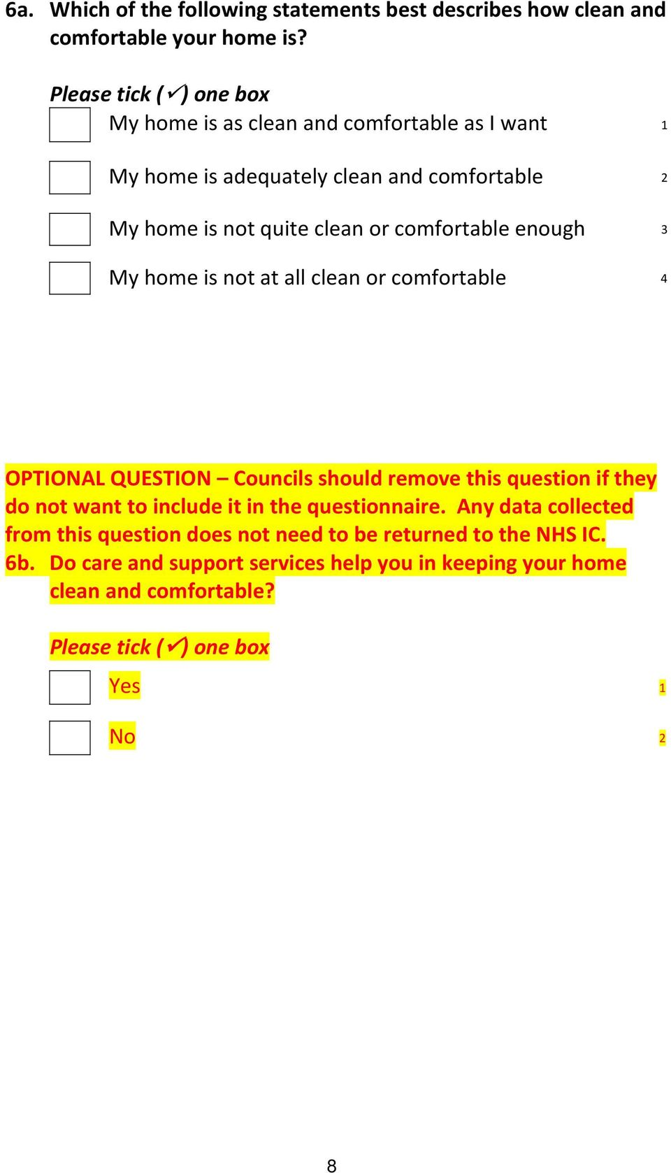 3 My home is not at all clean or comfortable 4 OPTIONAL QUESTION Councils should remove this question if they do not want to include it in the