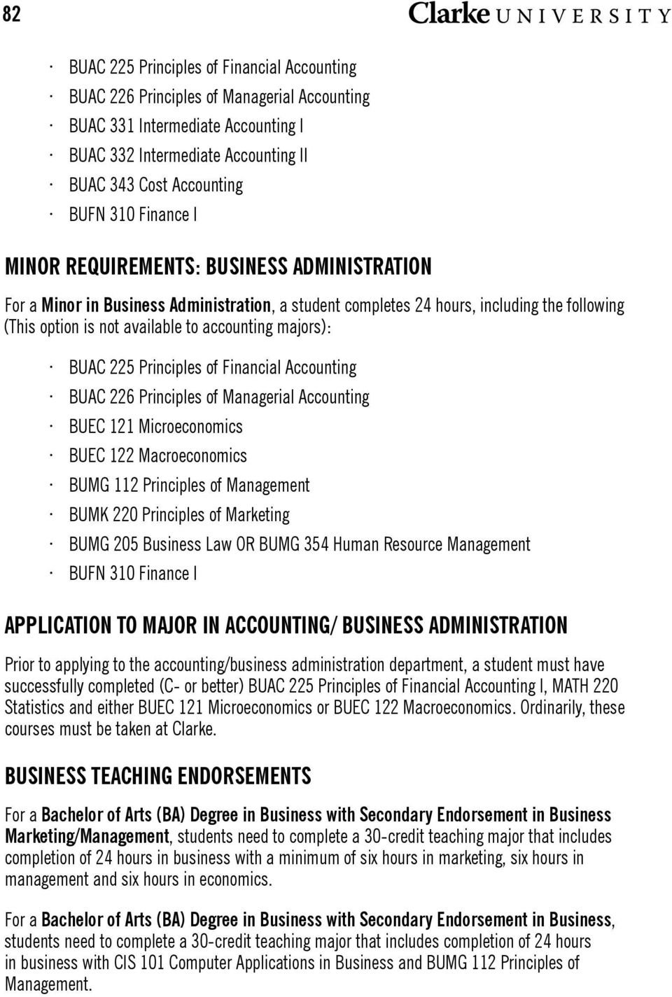 majors): BUAC 225 Principles of Financial Accounting BUAC 226 Principles of Managerial Accounting BUEC 121 Microeconomics BUEC 122 Macroeconomics BUMG 112 Principles of Management BUMK 220 Principles