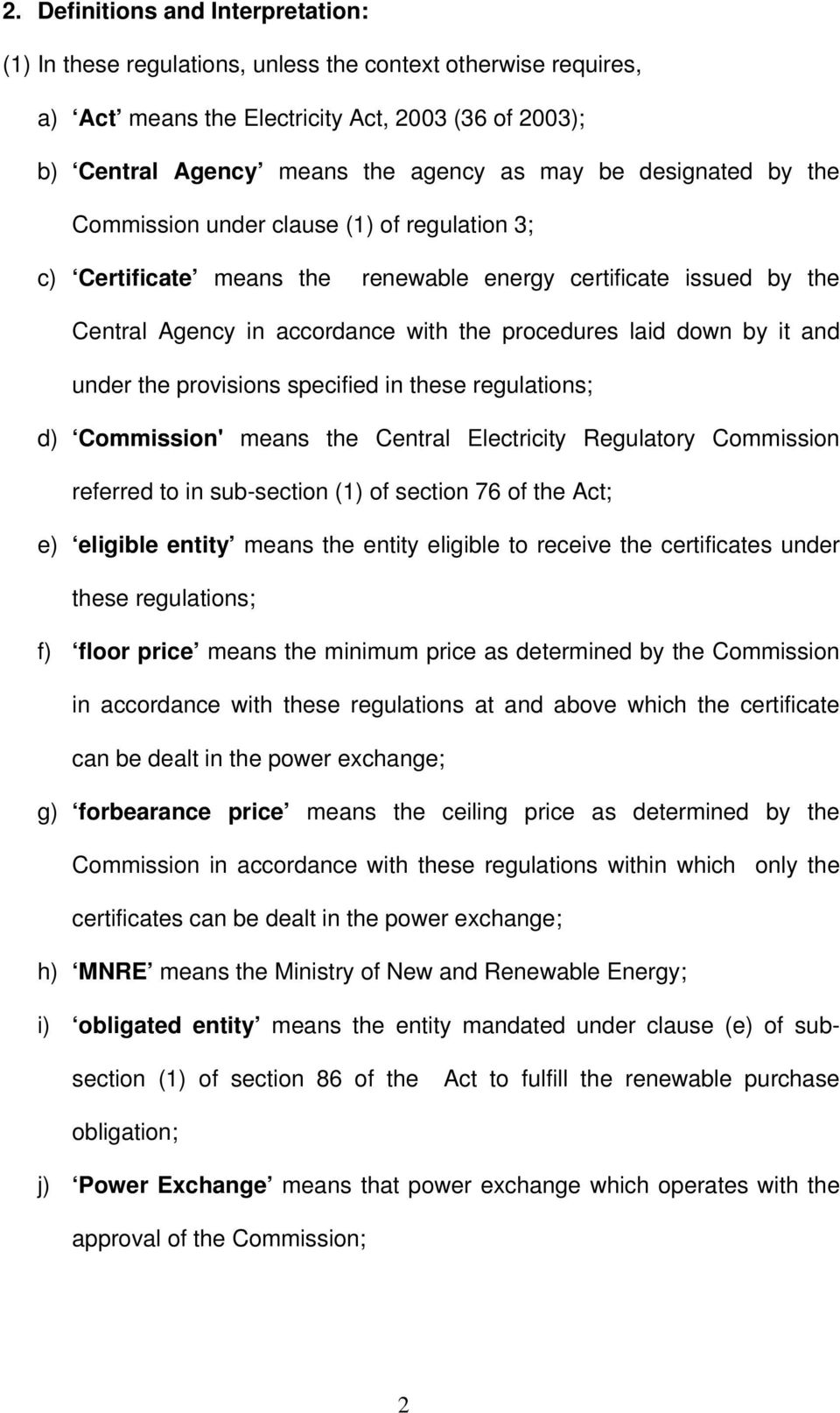 under the provisions specified in these regulations; d) Commission' means the Central Electricity Regulatory Commission referred to in sub-section (1) of section 76 of the Act; e) eligible entity