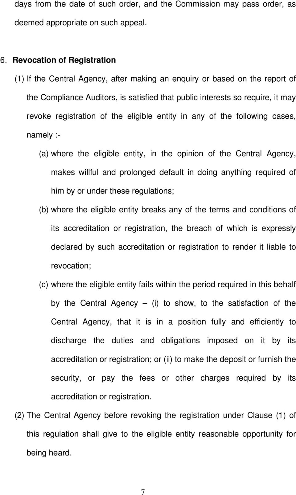 registration of the eligible entity in any of the following cases, namely :- (a) where the eligible entity, in the opinion of the Central Agency, makes willful and prolonged default in doing anything