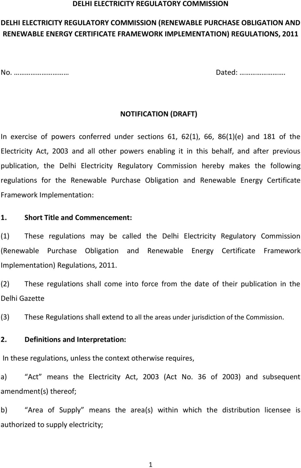 publication, the Delhi Electricity Regulatory Commission hereby makes the following regulations for the Renewable Purchase Obligation and Renewable Energy Certificate Framework Implementation: 1.