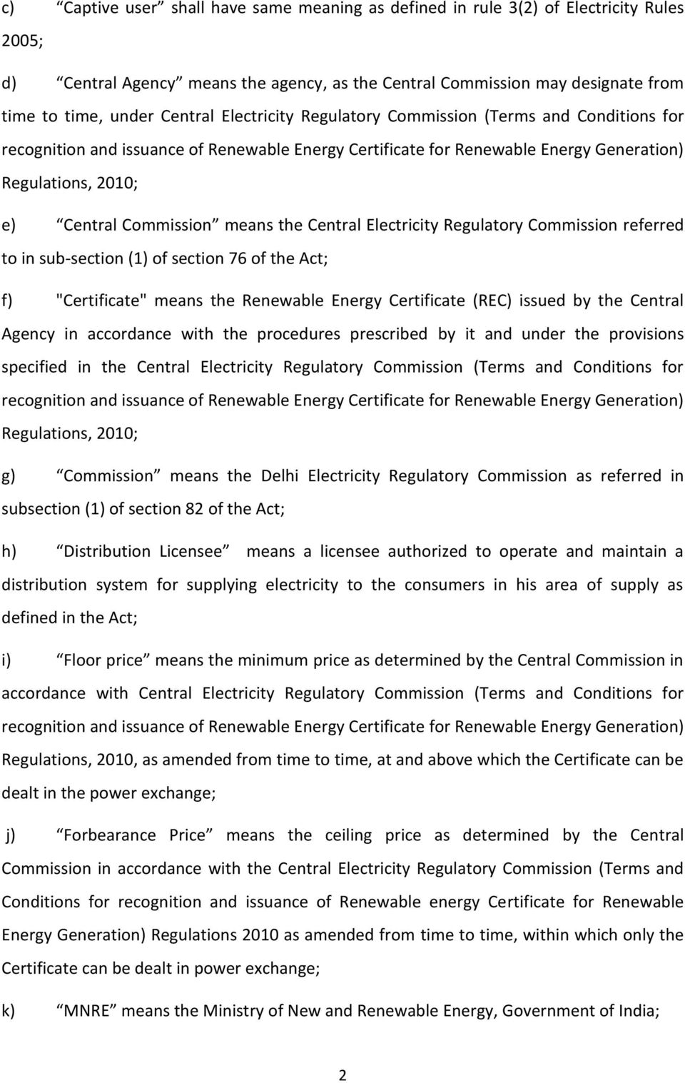 "the Central Electricity Regulatory Commission referred to in sub section (1) of section 76 of the Act; f) ""Certificate"" means the Renewable Energy Certificate (REC) issued by the Central Agency in"