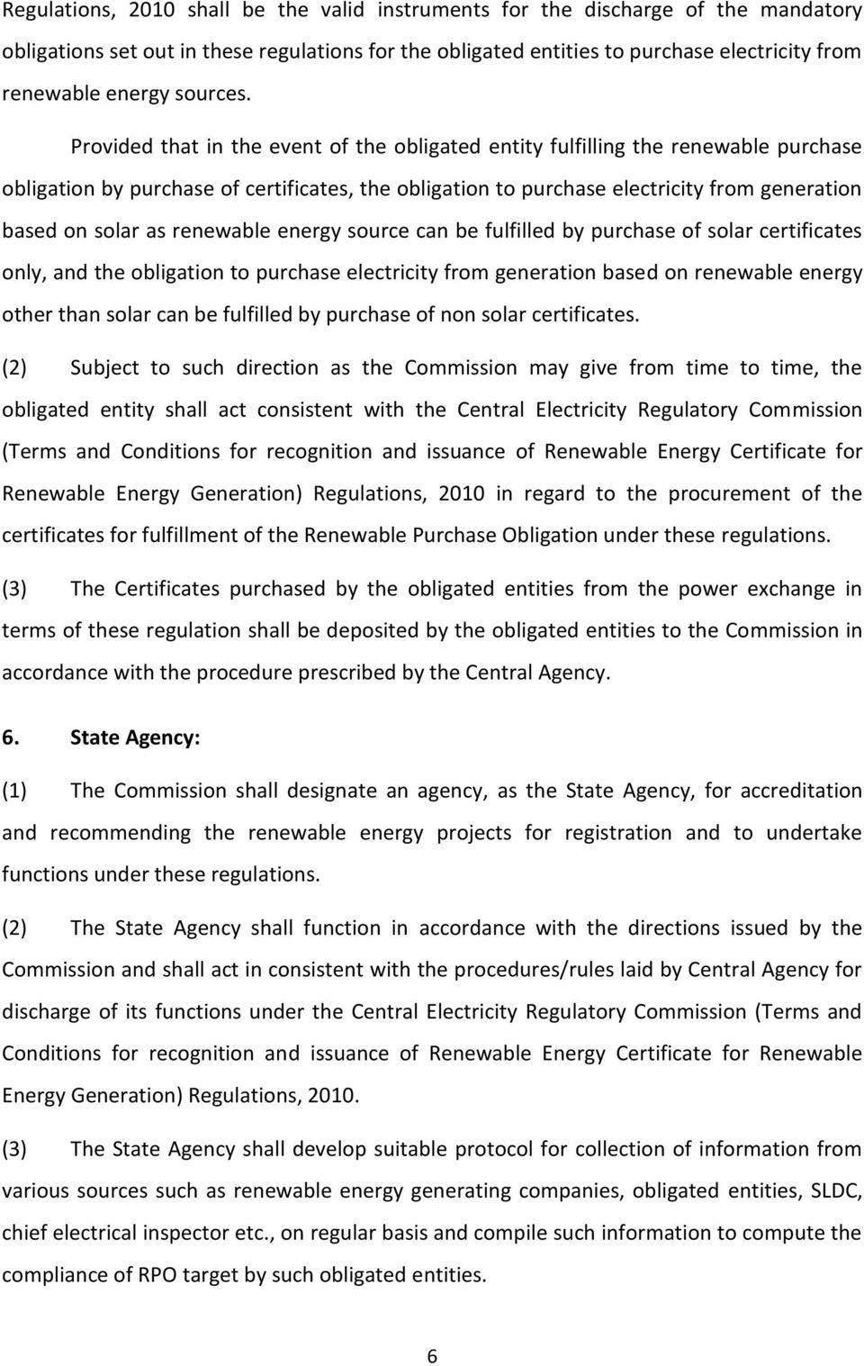Provided that in the event of the obligated entity fulfilling the renewable purchase obligation by purchase of certificates, the obligation to purchase electricity from generation based on solar as