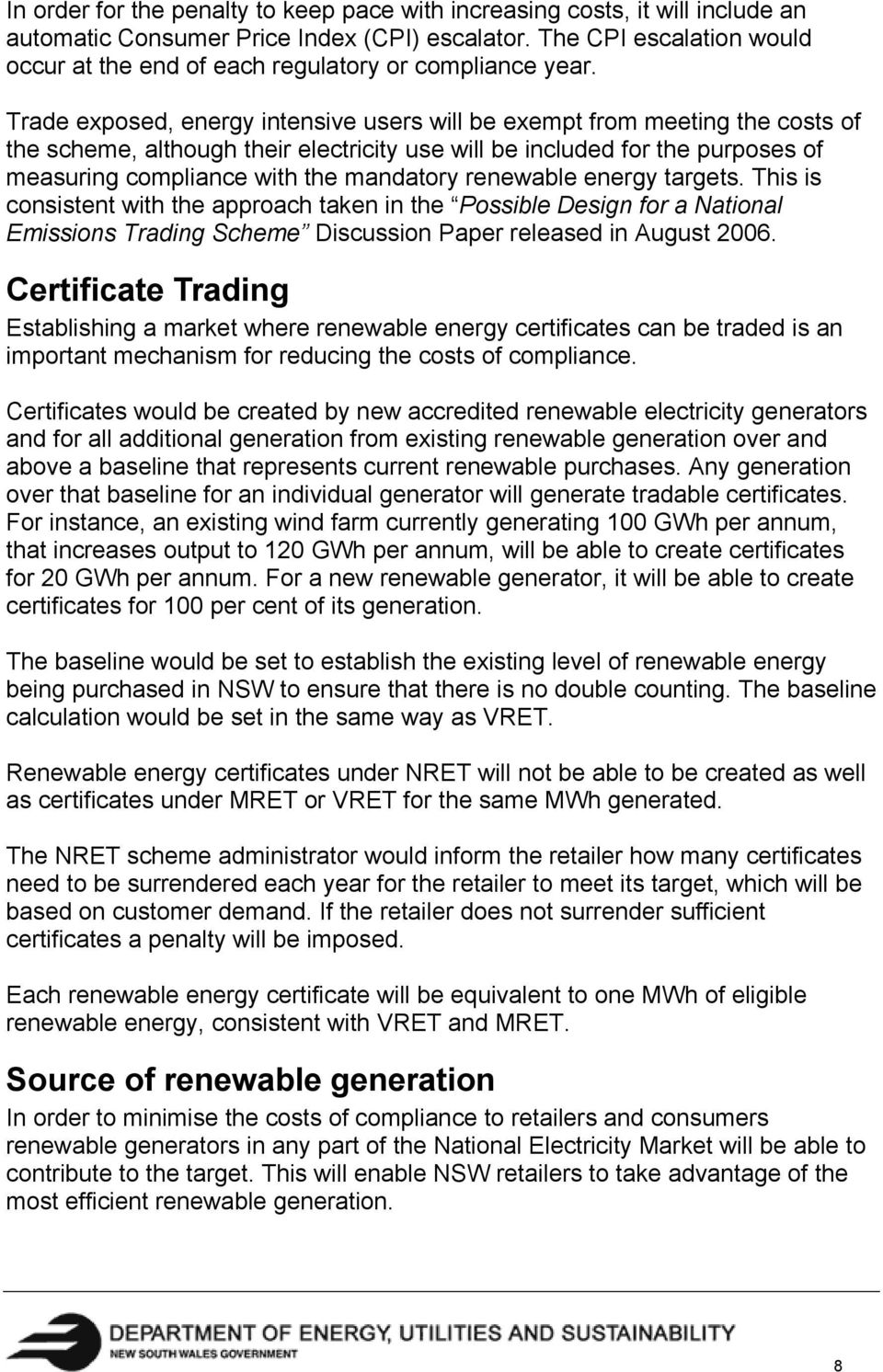 Trade exposed, energy intensive users will be exempt from meeting the costs of the scheme, although their electricity use will be included for the purposes of measuring compliance with the mandatory