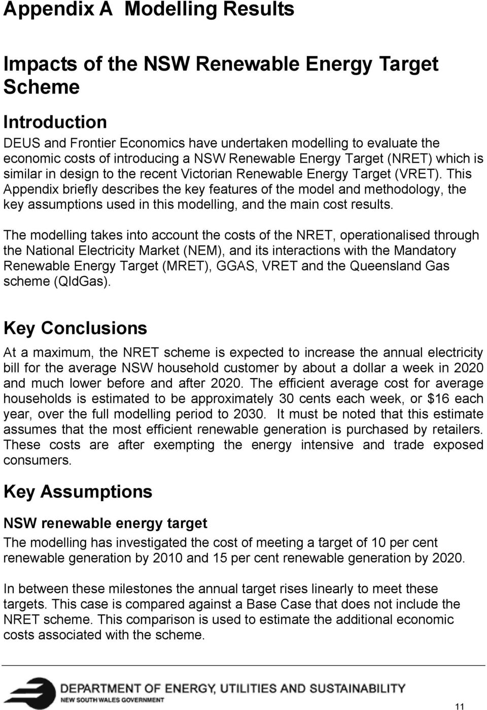 This Appendix briefly describes the key features of the model and methodology, the key assumptions used in this modelling, and the main cost results.