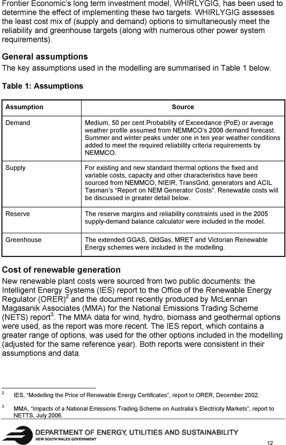 General assumptions The key assumptions used in the modelling are summarised in Table 1 below.
