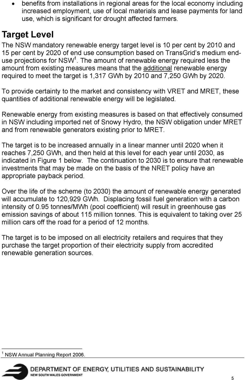 The amount of renewable energy required less the amount from existing measures means that the additional renewable energy required to meet the target is 1,317 GWh by 2010 and 7,250 GWh by 2020.