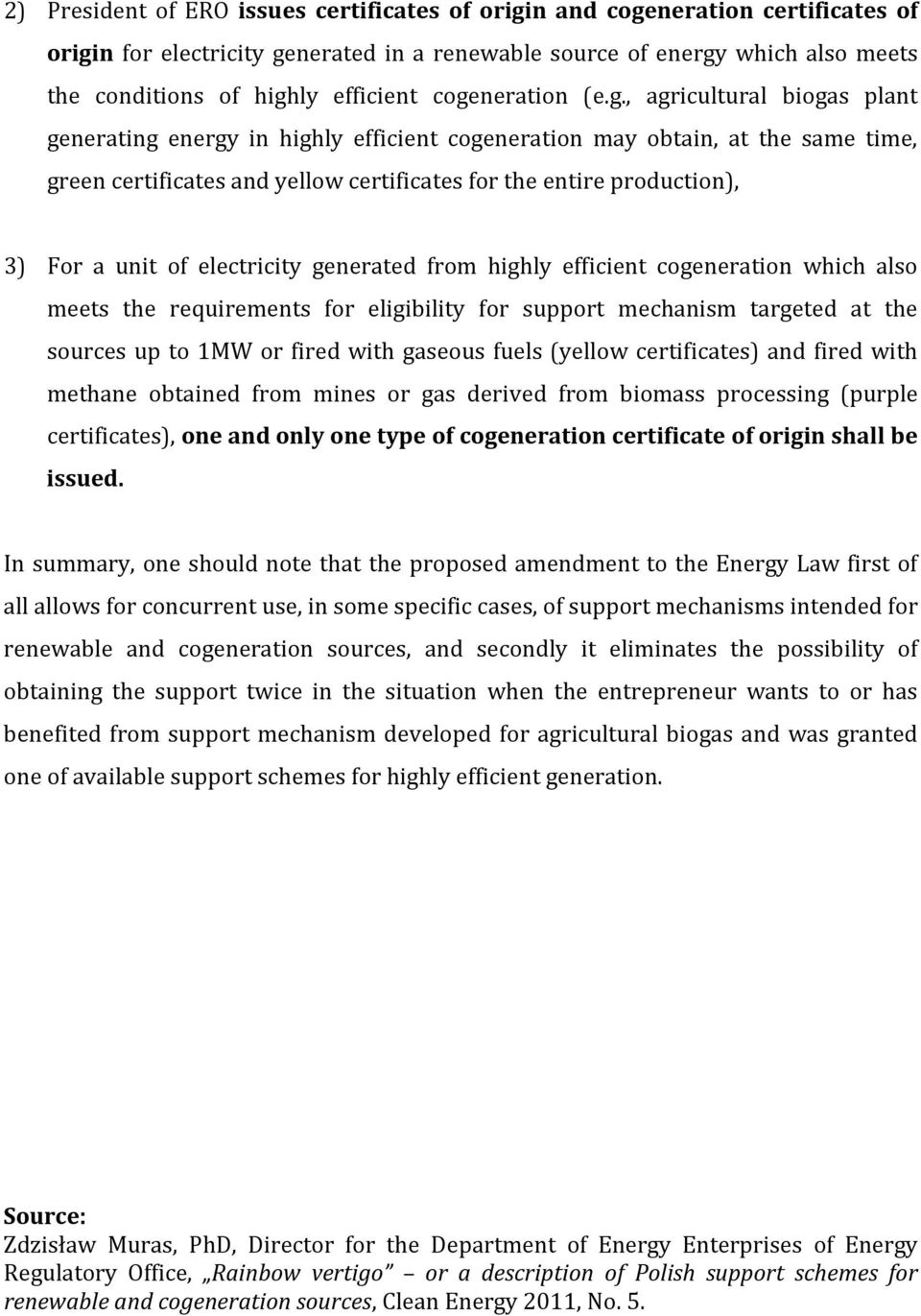3) For a unit of electricity generated from highly efficient cogeneration which also meets the requirements for eligibility for support mechanism targeted at the sources up to 1MW or fired with