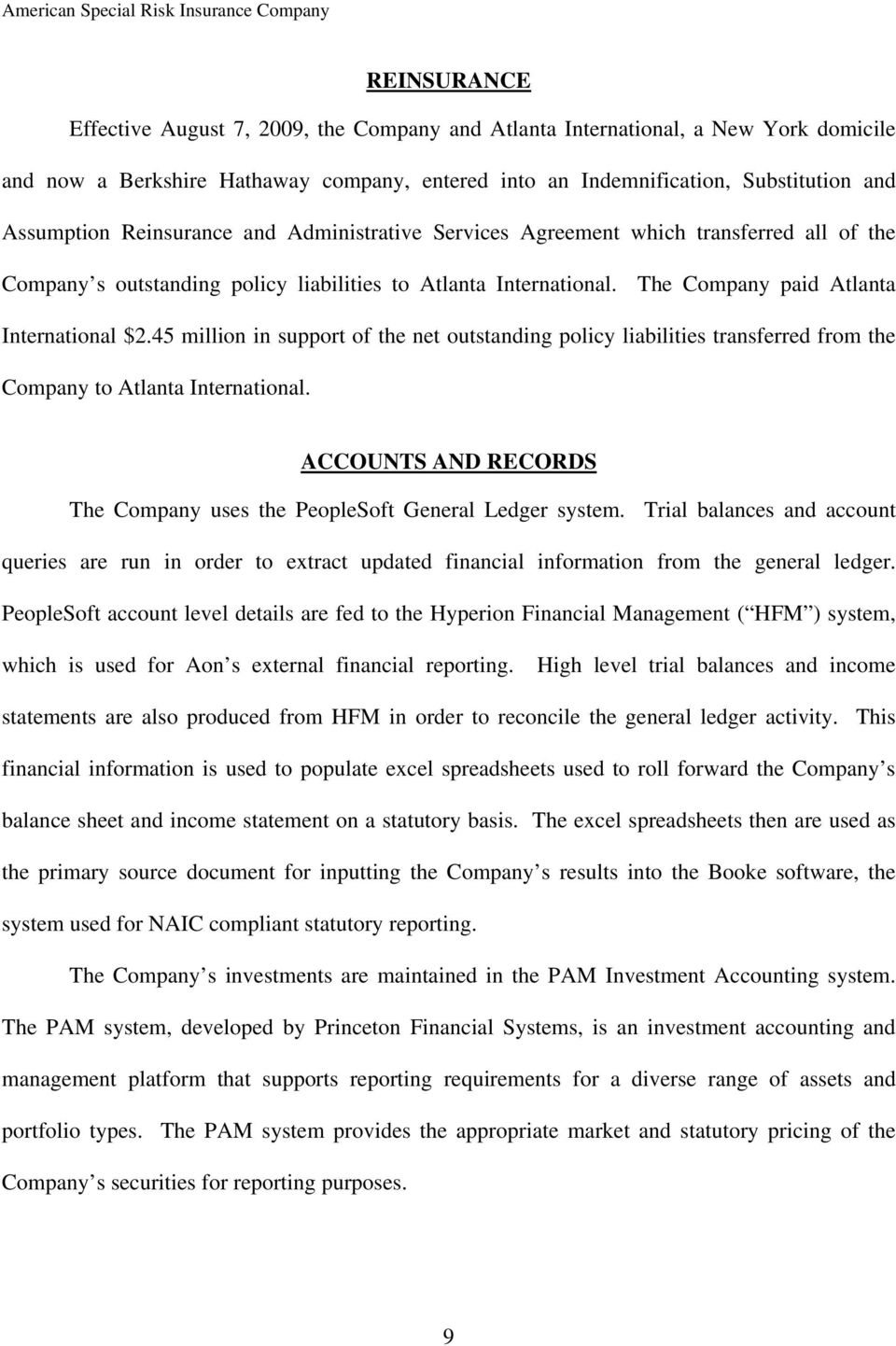 45 million in support of the net outstanding policy liabilities transferred from the Company to Atlanta International. ACCOUNTS AND RECORDS The Company uses the PeopleSoft General Ledger system.